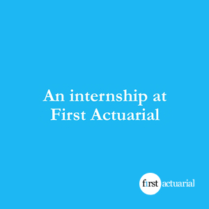 An internship at First Actuarial